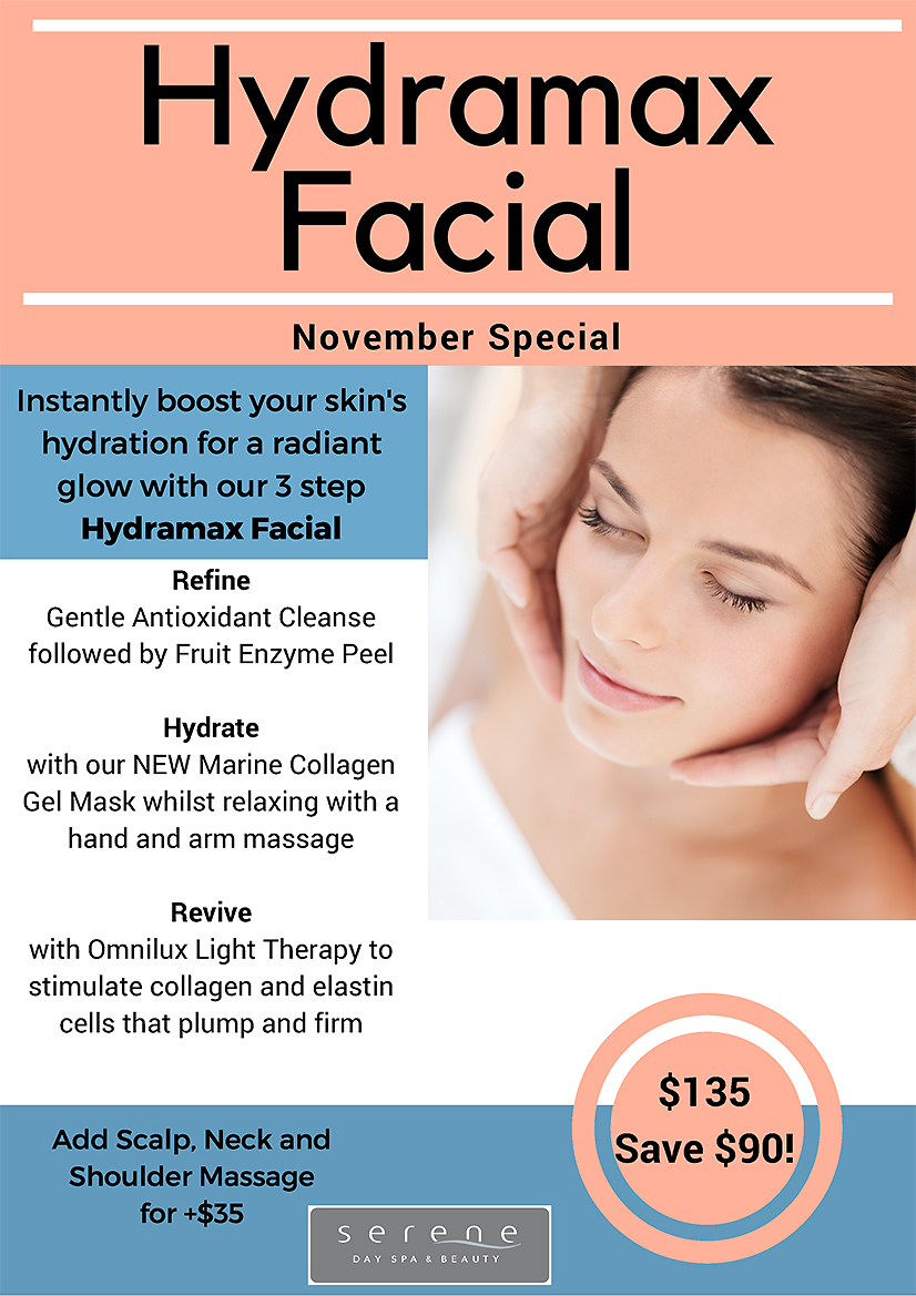 Instantly boost your skin's hydration for a radiant glow with our 3 step Hydramax Facial $135 - save $90! REFINE Gentle Antioxidant Cleanse followed by Fruit Enzyme Peel HYDRATE with our NEW Marine Collagen Gel Mask whilst relaxing with a hand and arm massage REVIVE with Omnilux Light Therapy to stimulate collagen and elastin cells that plump and firm Add Scalp, Neck and Shoulder Massage for +$35